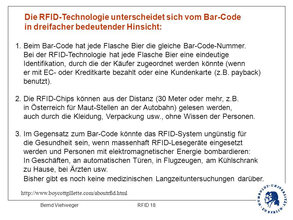 RFID 18Bernd Viehweger http://www.boycottgillette.com/aboutrfid.html Die RFID-Technologie unterscheidet sich vom Bar-Code in dreifacher bedeutender Hi