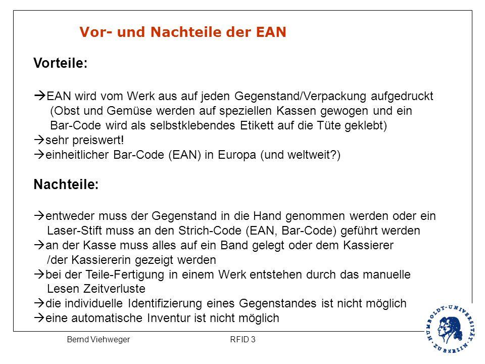 RFID 3Bernd Viehweger Vor- und Nachteile der EAN Vorteile:  EAN wird vom Werk aus auf jeden Gegenstand/Verpackung aufgedruckt (Obst und Gemüse werden