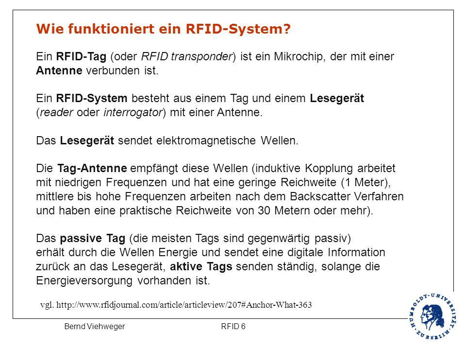 RFID 6Bernd Viehweger Wie funktioniert ein RFID-System? Ein RFID-Tag (oder RFID transponder) ist ein Mikrochip, der mit einer Antenne verbunden ist. E