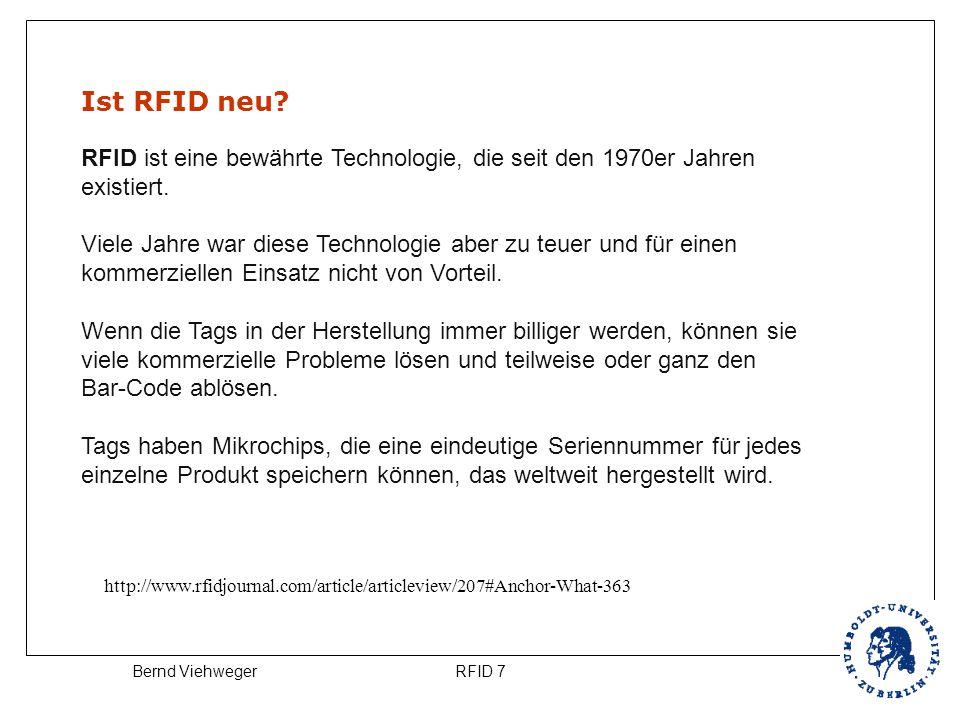 RFID 7Bernd Viehweger Ist RFID neu? RFID ist eine bewährte Technologie, die seit den 1970er Jahren existiert. Viele Jahre war diese Technologie aber z