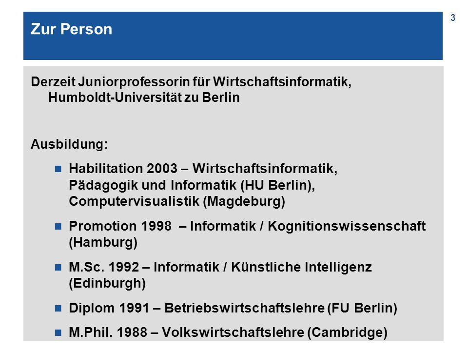 3 Zur Person Derzeit Juniorprofessorin für Wirtschaftsinformatik, Humboldt-Universität zu Berlin Ausbildung: n Habilitation 2003 – Wirtschaftsinformat