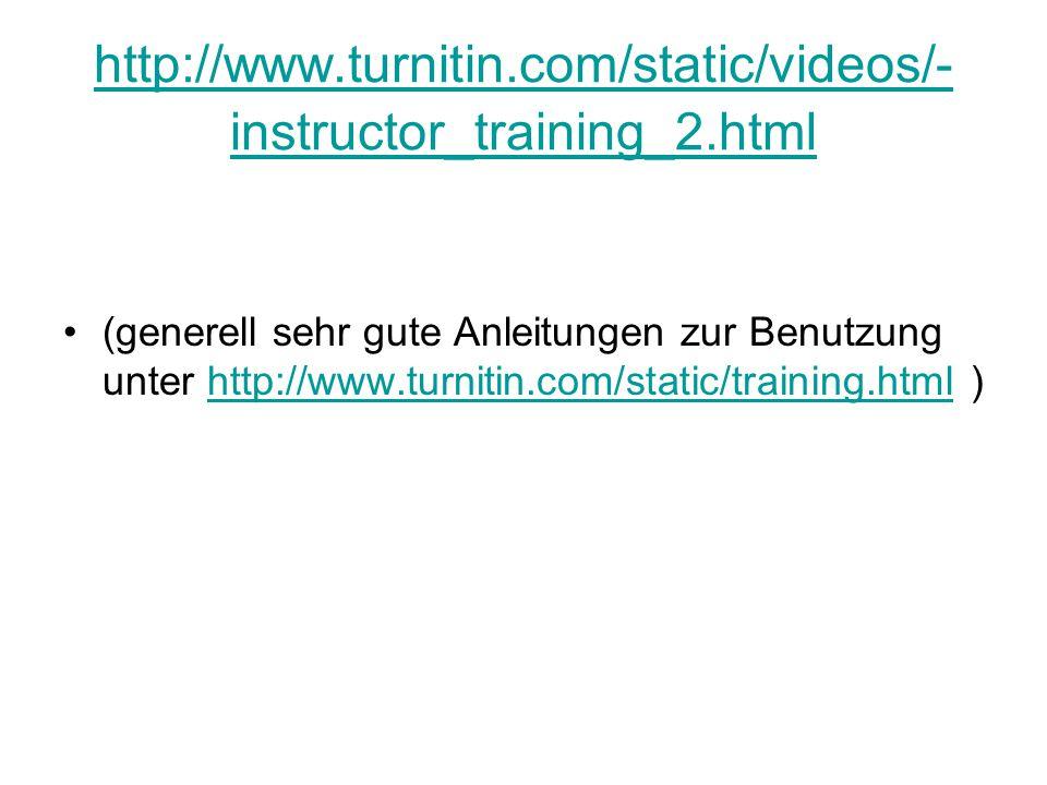 http://www.turnitin.com/static/videos/- instructor_training_2.html (generell sehr gute Anleitungen zur Benutzung unter http://www.turnitin.com/static/