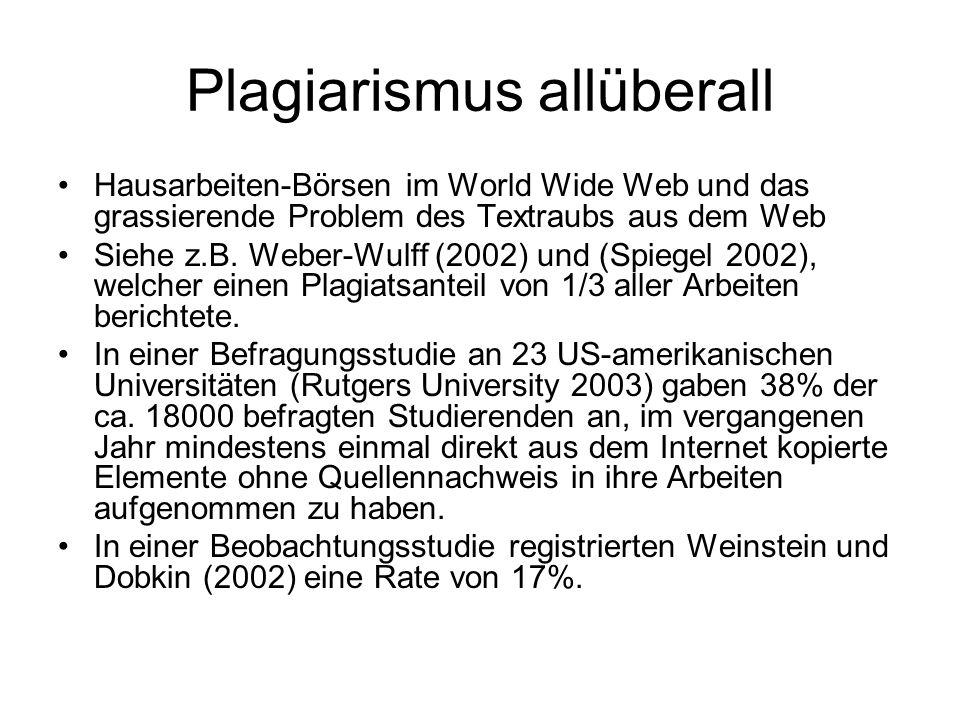 Plagiarismus allüberall Hausarbeiten-Börsen im World Wide Web und das grassierende Problem des Textraubs aus dem Web Siehe z.B.