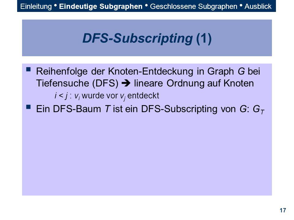 17 DFS-Subscripting (1)  Reihenfolge der Knoten-Entdeckung in Graph G bei Tiefensuche (DFS)  lineare Ordnung auf Knoten i < j : v i wurde vor v j en