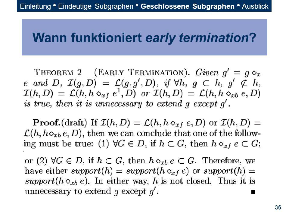 36 Wann funktioniert early termination? Einleitung  Eindeutige Subgraphen  Geschlossene Subgraphen  Ausblick