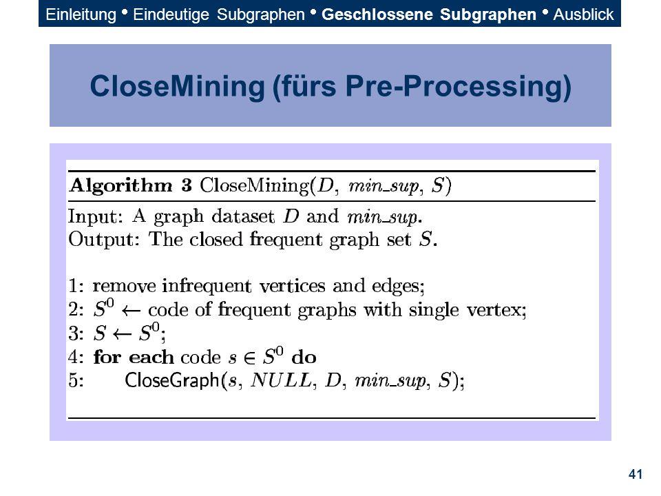 41 CloseMining (fürs Pre-Processing) Einleitung  Eindeutige Subgraphen  Geschlossene Subgraphen  Ausblick