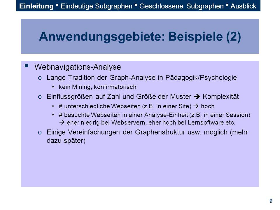 9 Anwendungsgebiete: Beispiele (2)  Webnavigations-Analyse oLange Tradition der Graph-Analyse in Pädagogik/Psychologie kein Mining, konfirmatorisch o