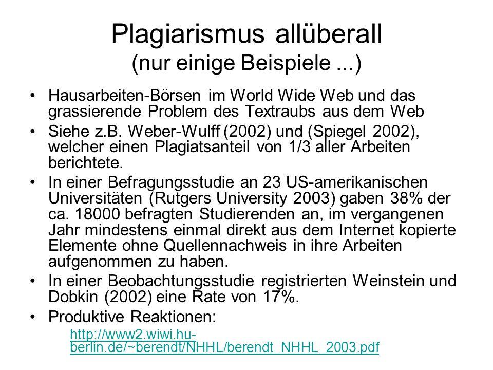 Plagiarismus allüberall (nur einige Beispiele...) Hausarbeiten-Börsen im World Wide Web und das grassierende Problem des Textraubs aus dem Web Siehe z