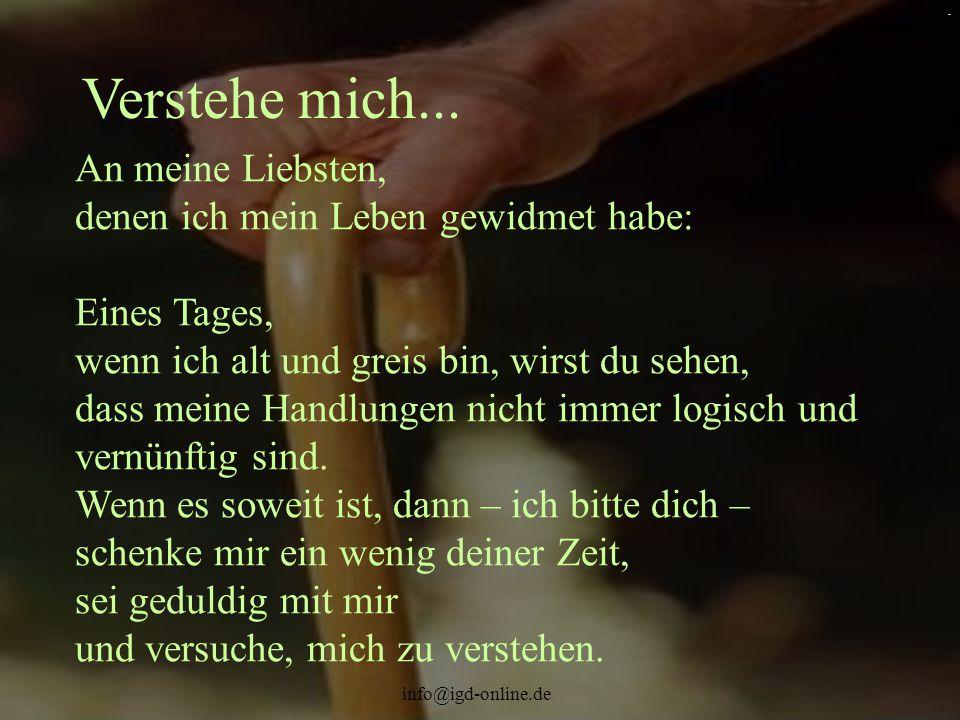 info@igd-online.de. An meine Liebsten, denen ich mein Leben gewidmet habe: Eines Tages, wenn ich alt und greis bin, wirst du sehen, dass meine Handlun