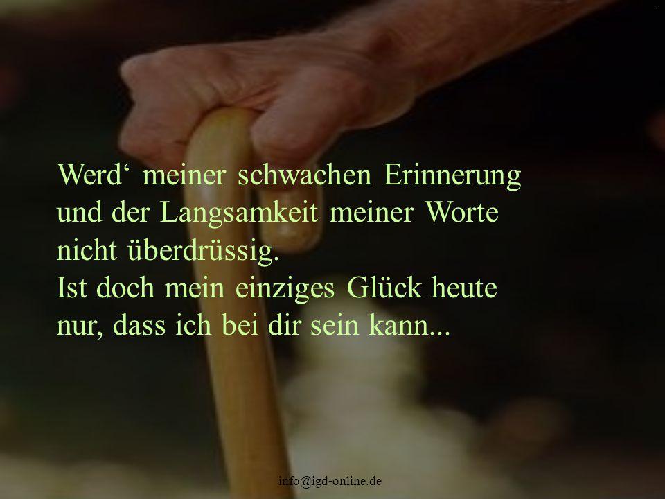 info@igd-online.de. Werd' meiner schwachen Erinnerung und der Langsamkeit meiner Worte nicht überdrüssig. Ist doch mein einziges Glück heute nur, dass