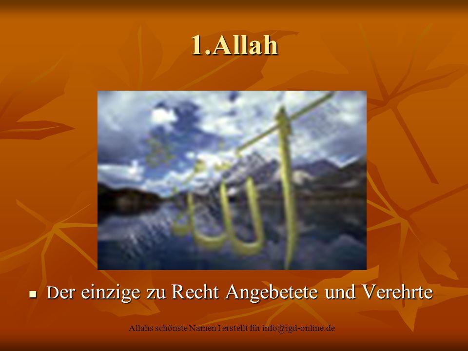 Allahs schönste Namen I erstellt für info@igd-online.de D er einzige zu Recht Angebetete und Verehrte D er einzige zu Recht Angebetete und Verehrte 1.