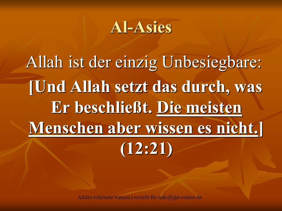 Allahs schönste Namen I erstellt für info@igd-online.de Al-Asies Allah ist der einzig Unbesiegbare: Allah ist der einzig Unbesiegbare: [Und Allah setz