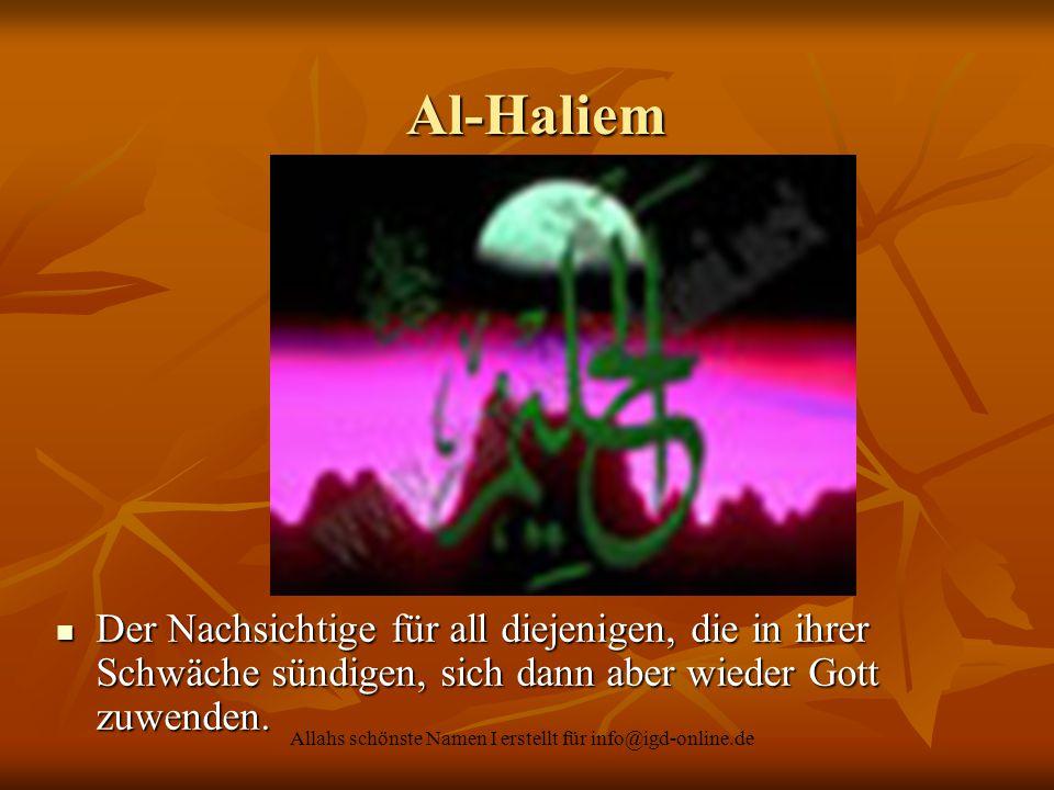 Allahs schönste Namen I erstellt für info@igd-online.de Al-Haliem Al-Haliem Der Nachsichtige für all diejenigen, die in ihrer Schwäche sündigen, sich