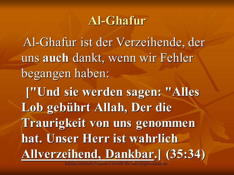 Allahs schönste Namen I erstellt für info@igd-online.de Al-Ghafur Al-Ghafur ist der Verzeihende, der uns auch dankt, wenn wir Fehler begangen haben: A