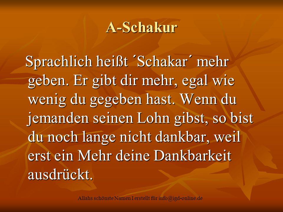 Allahs schönste Namen I erstellt für info@igd-online.de A-Schakur Sprachlich heißt ´Schakar´ mehr geben. Er gibt dir mehr, egal wie wenig du gegeben h
