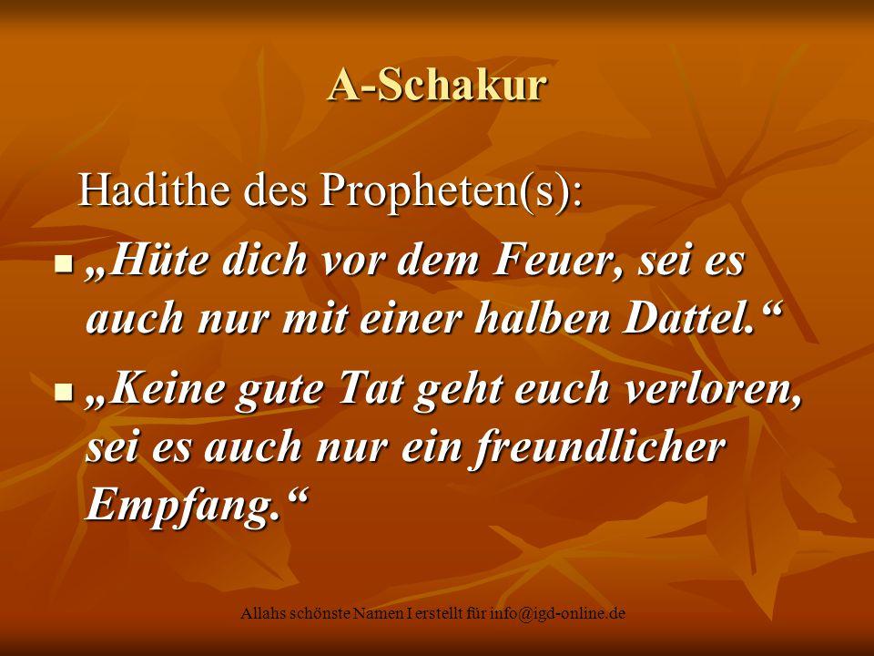 """Allahs schönste Namen I erstellt für info@igd-online.de A-Schakur Hadithe des Propheten(s): Hadithe des Propheten(s): """"Hüte dich vor dem Feuer, sei es"""