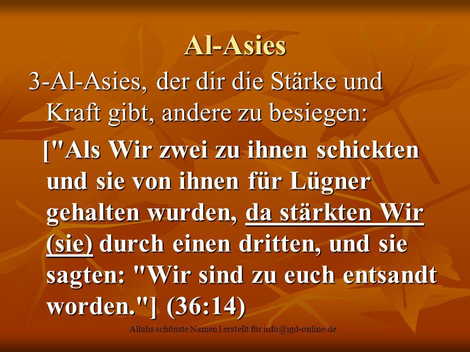 Allahs schönste Namen I erstellt für info@igd-online.de Al-Asies 3-Al-Asies, der dir die Stärke und Kraft gibt, andere zu besiegen: [