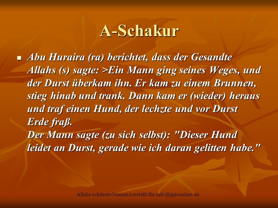 Allahs schönste Namen I erstellt für info@igd-online.de A-Schakur Abu Huraira (ra) berichtet, dass der Gesandte Allahs (s) sagte: >Ein Mann ging seine
