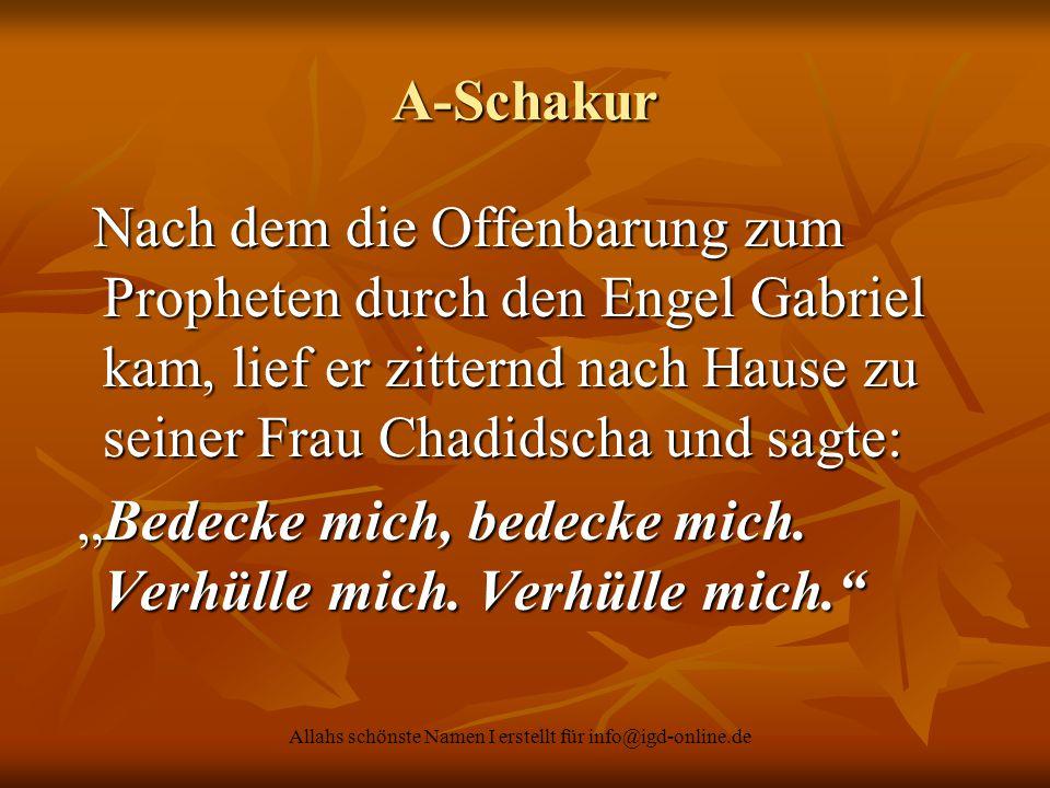 Allahs schönste Namen I erstellt für info@igd-online.de A-Schakur Nach dem die Offenbarung zum Propheten durch den Engel Gabriel kam, lief er zitternd