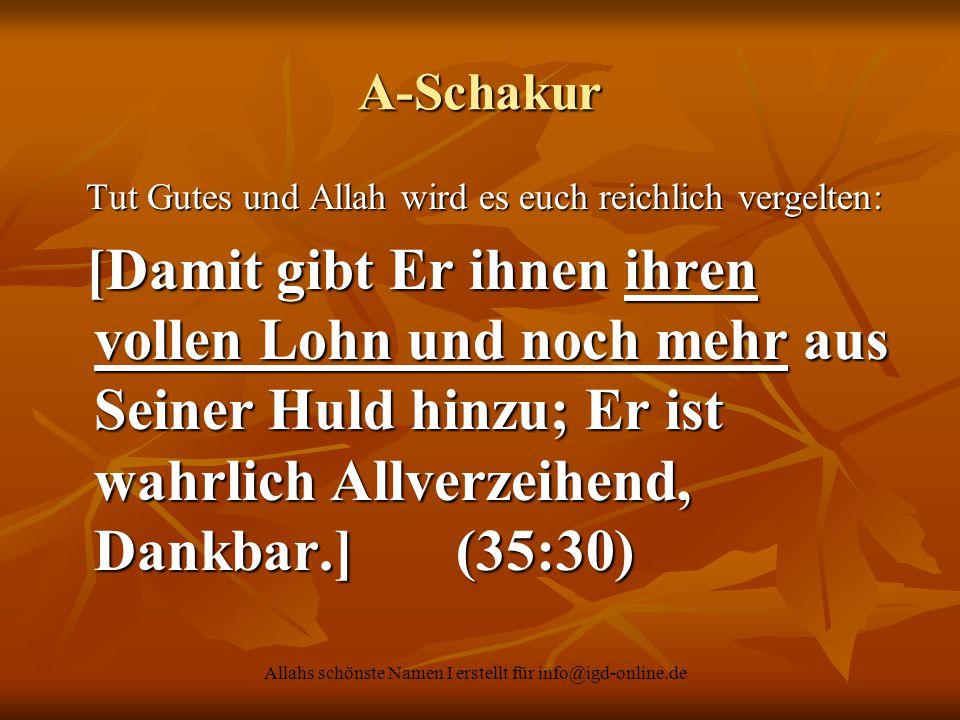 Allahs schönste Namen I erstellt für info@igd-online.de A-Schakur Tut Gutes und Allah wird es euch reichlich vergelten: Tut Gutes und Allah wird es eu
