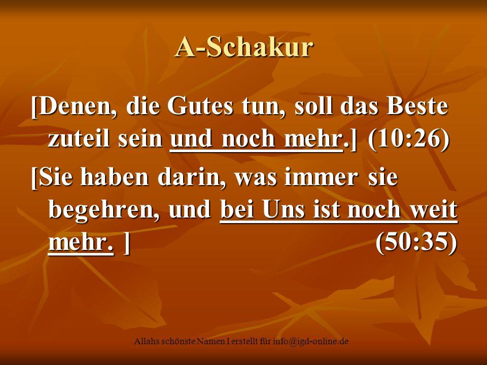 Allahs schönste Namen I erstellt für info@igd-online.de A-Schakur [Denen, die Gutes tun, soll das Beste zuteil sein und noch mehr.] (10:26) [Sie haben
