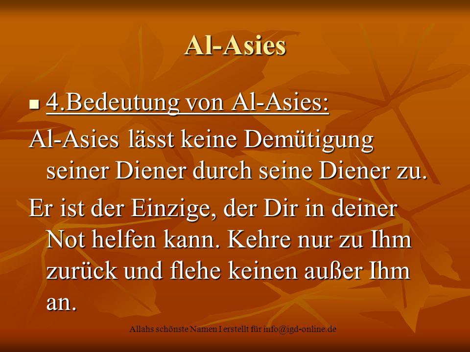 Allahs schönste Namen I erstellt für info@igd-online.de Al-Asies 4.Bedeutung von Al-Asies: 4.Bedeutung von Al-Asies: Al-Asies lässt keine Demütigung s