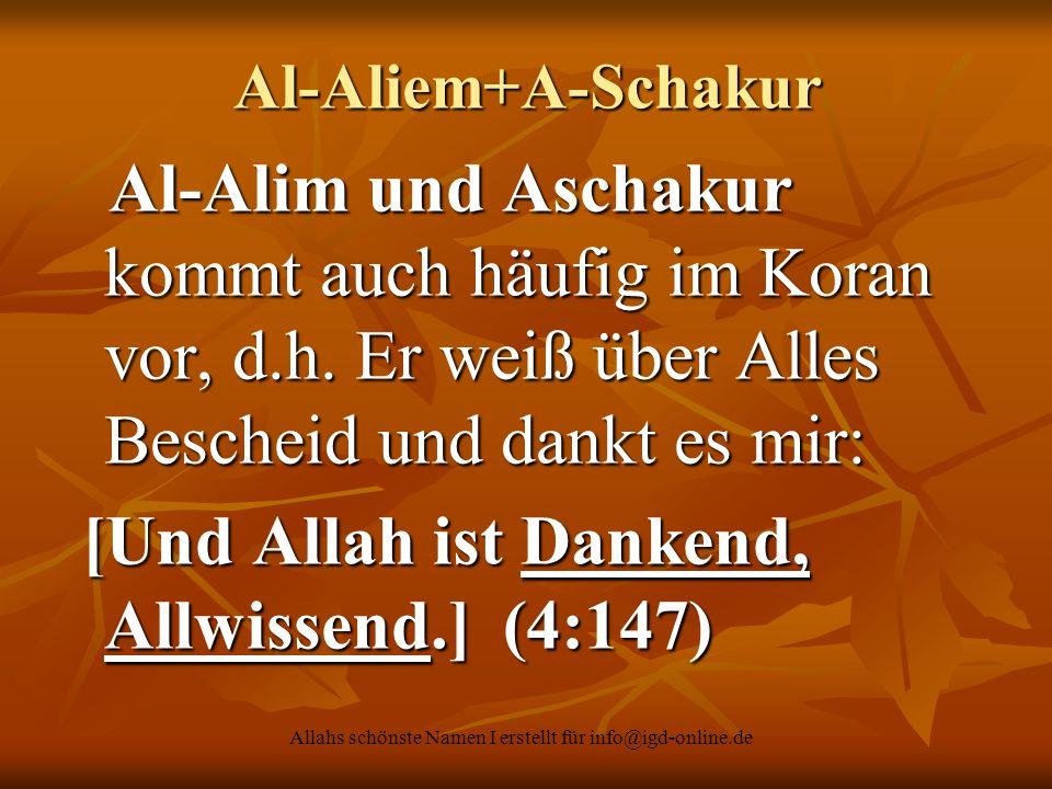 Allahs schönste Namen I erstellt für info@igd-online.de Al-Aliem+A-Schakur Al-Alim und Aschakur kommt auch häufig im Koran vor, d.h. Er weiß über Alle