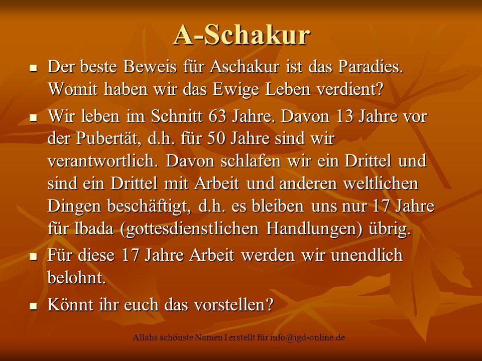 Allahs schönste Namen I erstellt für info@igd-online.de A-Schakur Der beste Beweis für Aschakur ist das Paradies. Womit haben wir das Ewige Leben verd