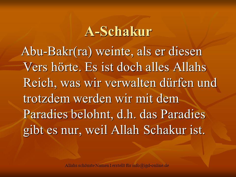 Allahs schönste Namen I erstellt für info@igd-online.de A-Schakur Abu-Bakr(ra) weinte, als er diesen Vers hörte. Es ist doch alles Allahs Reich, was w