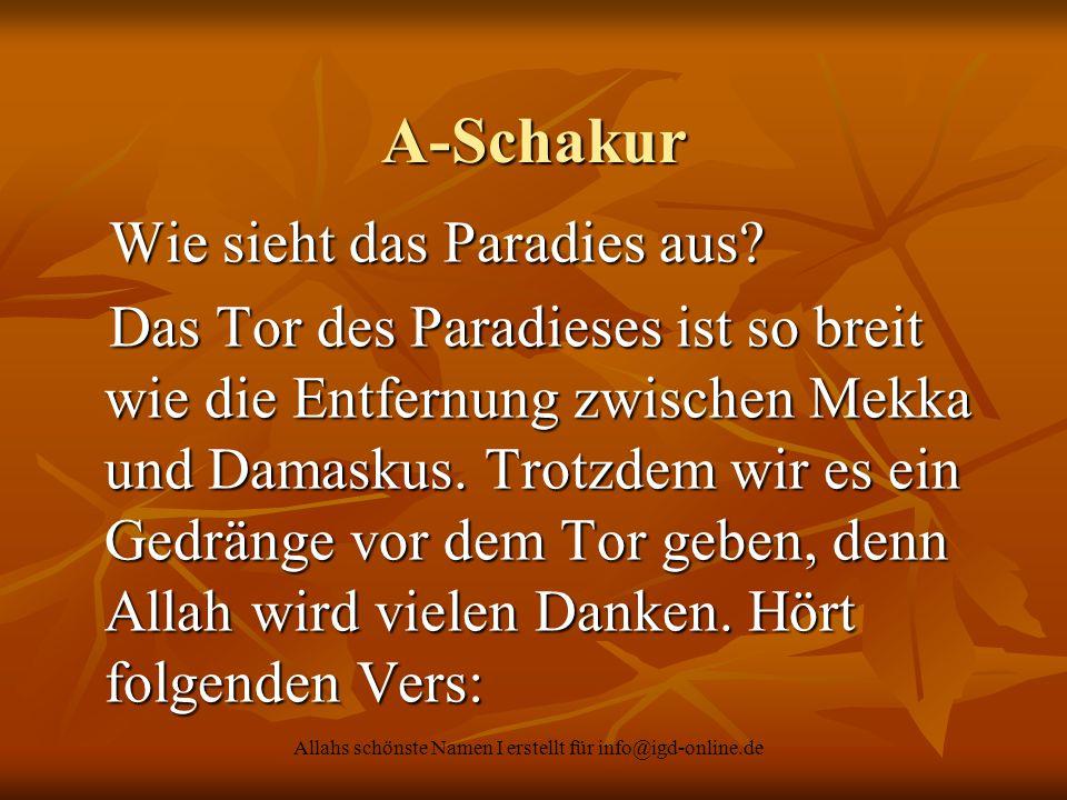 Allahs schönste Namen I erstellt für info@igd-online.de A-Schakur Wie sieht das Paradies aus? Wie sieht das Paradies aus? Das Tor des Paradieses ist s