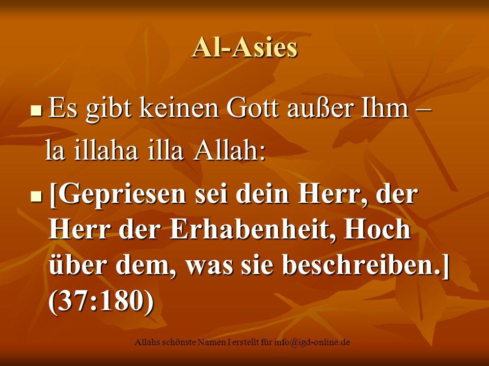 Allahs schönste Namen I erstellt für info@igd-online.de Al-Asies Es gibt keinen Gott außer Ihm – Es gibt keinen Gott außer Ihm – la illaha illa Allah: