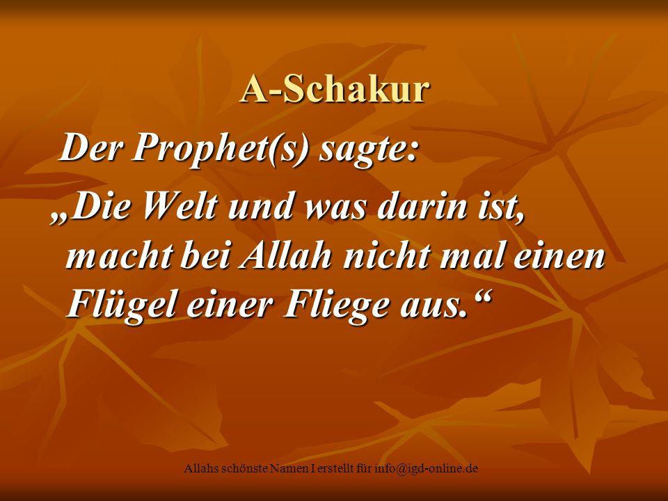 """Allahs schönste Namen I erstellt für info@igd-online.de A-Schakur Der Prophet(s) sagte: Der Prophet(s) sagte: """"Die Welt und was darin ist, macht bei A"""
