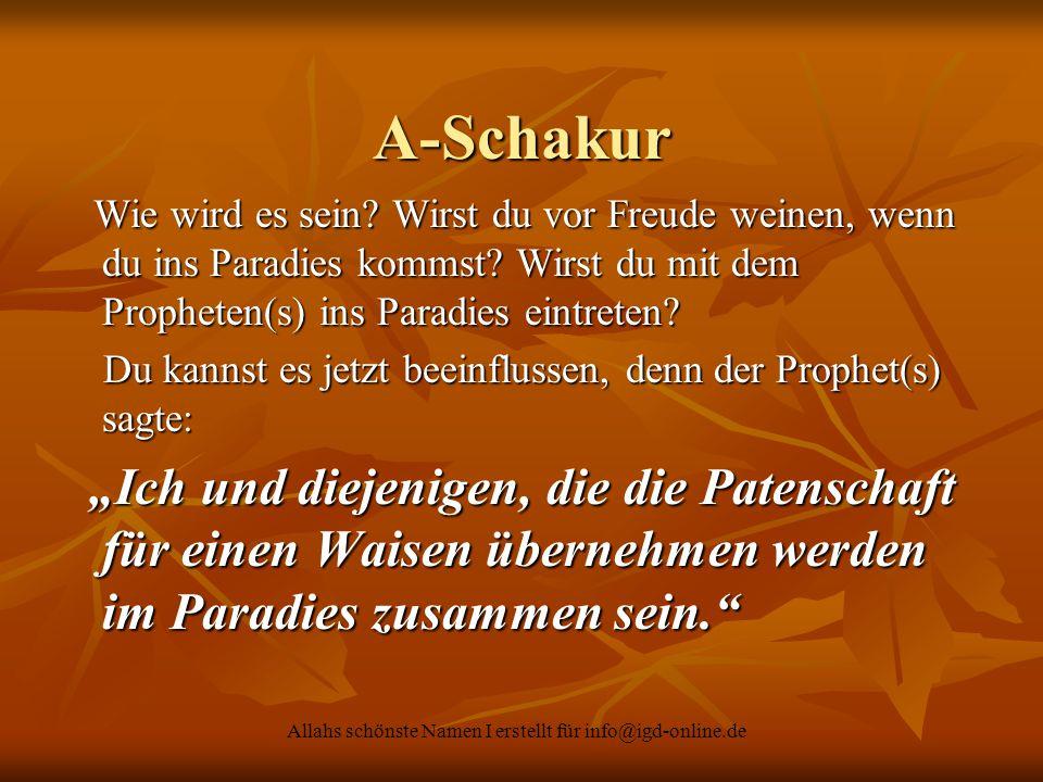 Allahs schönste Namen I erstellt für info@igd-online.de A-Schakur Wie wird es sein? Wirst du vor Freude weinen, wenn du ins Paradies kommst? Wirst du