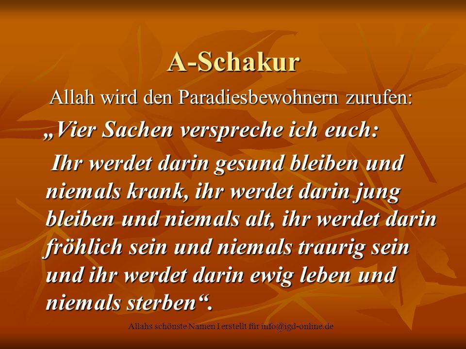 Allahs schönste Namen I erstellt für info@igd-online.de A-Schakur Allah wird den Paradiesbewohnern zurufen: Allah wird den Paradiesbewohnern zurufen: