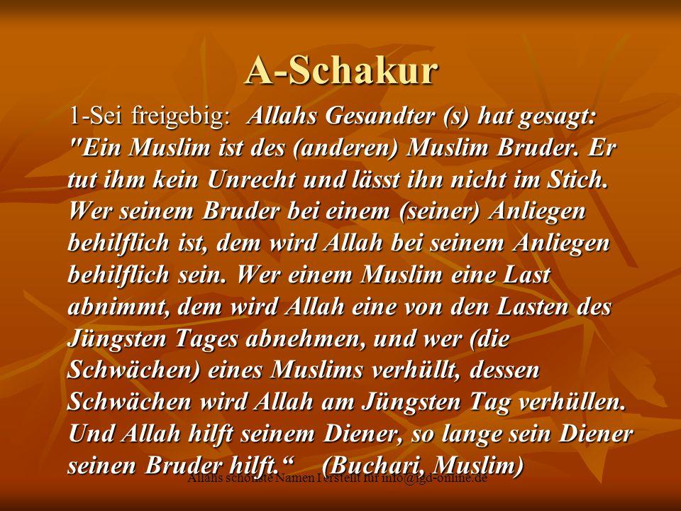 Allahs schönste Namen I erstellt für info@igd-online.de A-Schakur 1-Sei freigebig: Allahs Gesandter (s) hat gesagt: