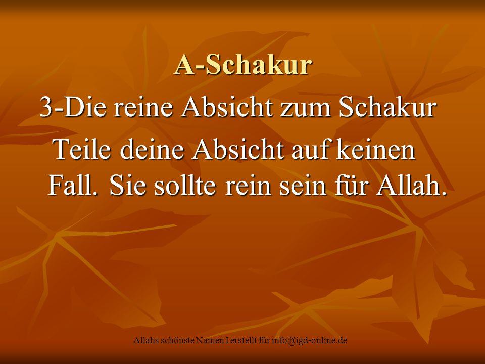 Allahs schönste Namen I erstellt für info@igd-online.de A-Schakur 3-Die reine Absicht zum Schakur 3-Die reine Absicht zum Schakur Teile deine Absicht