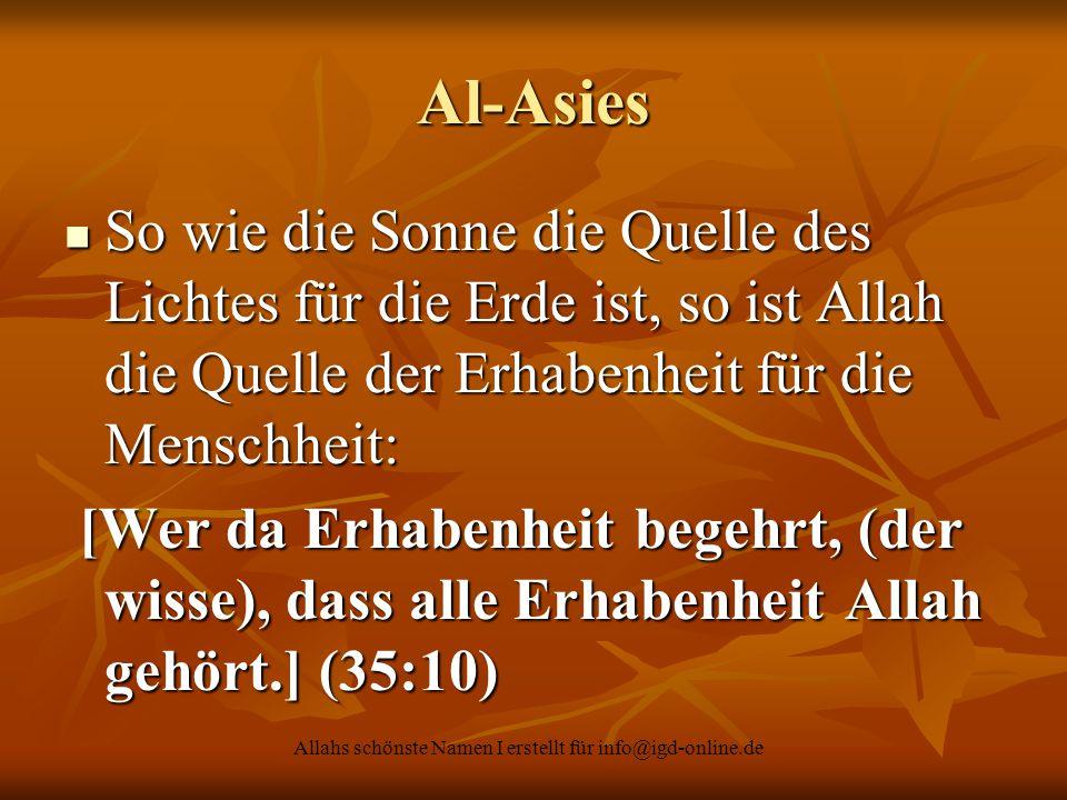 Allahs schönste Namen I erstellt für info@igd-online.de Al-Asies So wie die Sonne die Quelle des Lichtes für die Erde ist, so ist Allah die Quelle der