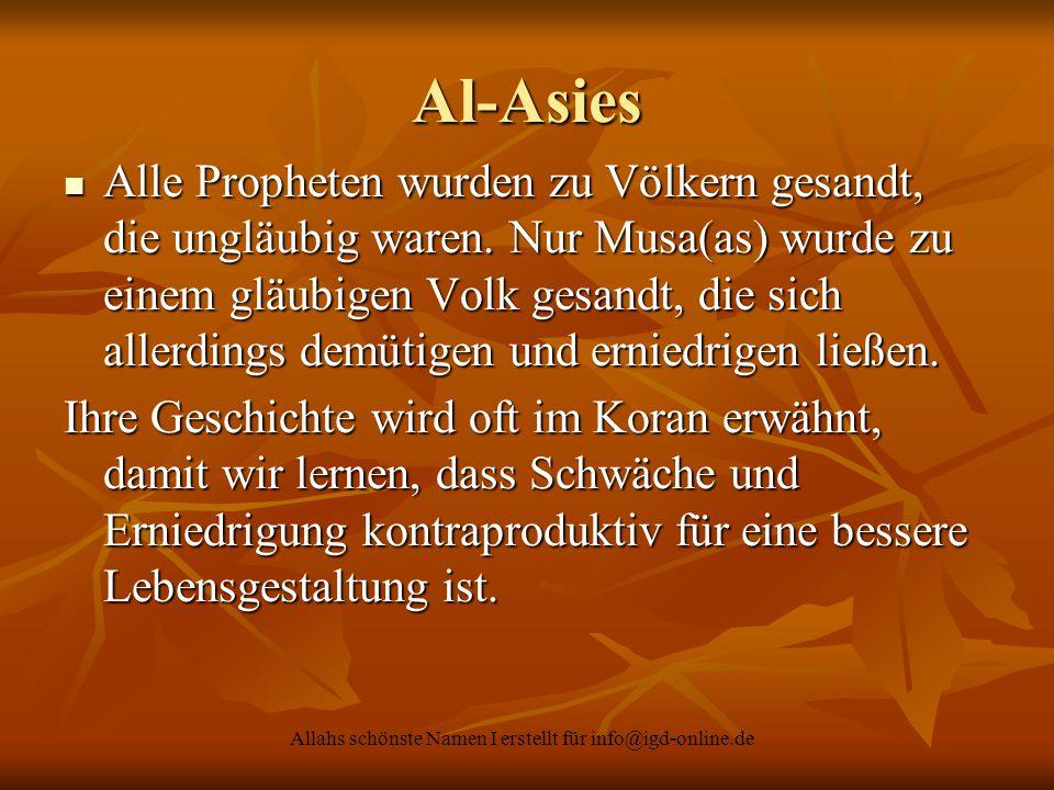 Allahs schönste Namen I erstellt für info@igd-online.de Al-Asies Alle Propheten wurden zu Völkern gesandt, die ungläubig waren. Nur Musa(as) wurde zu