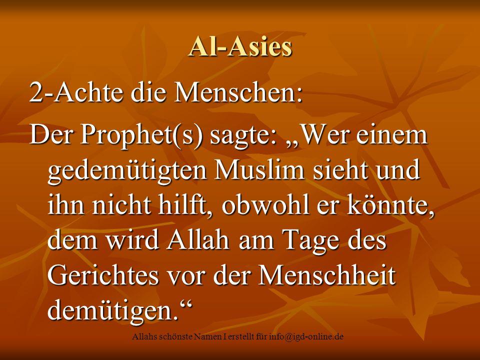 """Allahs schönste Namen I erstellt für info@igd-online.de Al-Asies 2-Achte die Menschen: Der Prophet(s) sagte: """"Wer einem gedemütigten Muslim sieht und"""