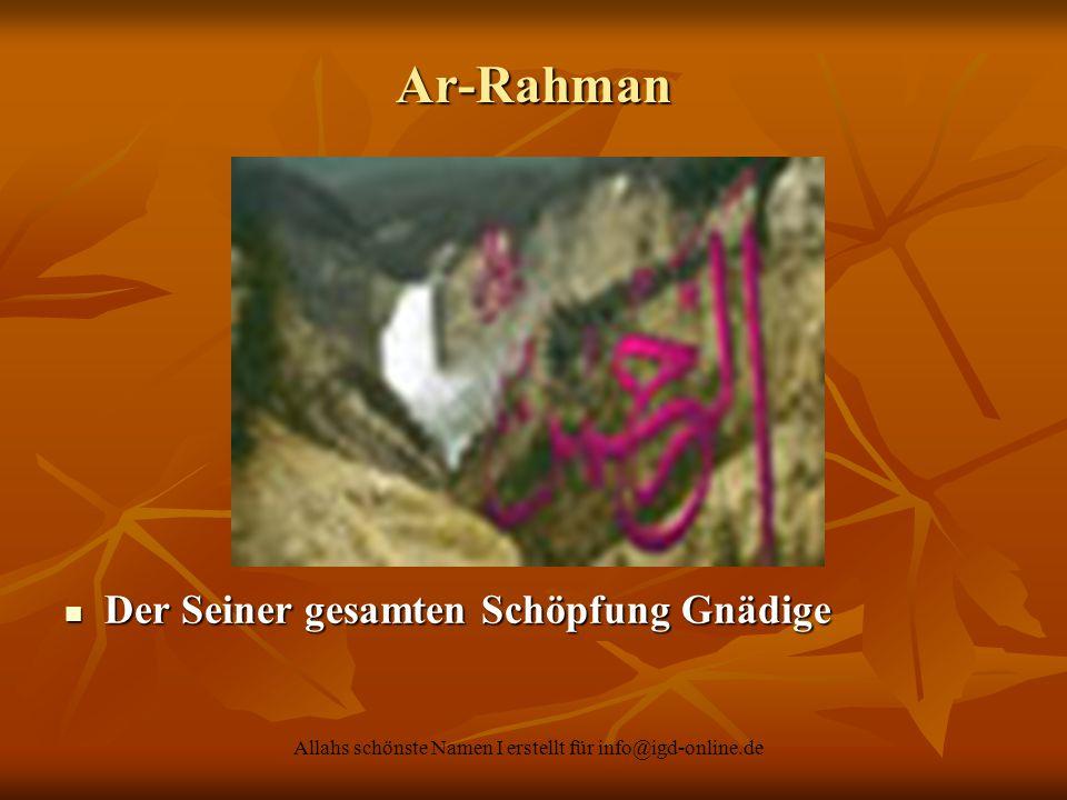 Allahs schönste Namen I erstellt für info@igd-online.de Der Seiner gesamten Schöpfung Gnädige Der Seiner gesamten Schöpfung Gnädige Ar-Rahman