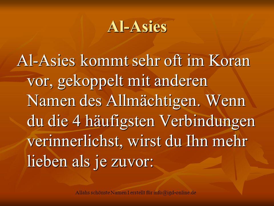 Allahs schönste Namen I erstellt für info@igd-online.de Al-Asies Al-Asies kommt sehr oft im Koran vor, gekoppelt mit anderen Namen des Allmächtigen. W