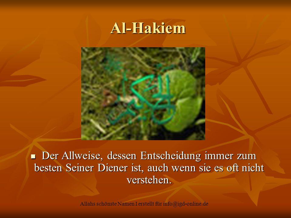 Allahs schönste Namen I erstellt für info@igd-online.de Al-Hakiem Al-Hakiem Der Allweise, dessen Entscheidung immer zum besten Seiner Diener ist, auch