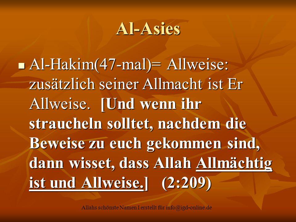 Allahs schönste Namen I erstellt für info@igd-online.de Al-Asies Al-Hakim(47-mal)= Allweise: zusätzlich seiner Allmacht ist Er Allweise. [Und wenn ihr