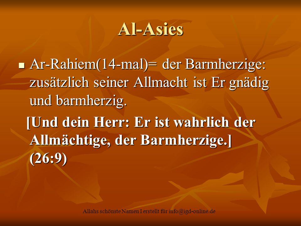 Allahs schönste Namen I erstellt für info@igd-online.de Al-Asies Ar-Rahiem(14-mal)= der Barmherzige: zusätzlich seiner Allmacht ist Er gnädig und barm