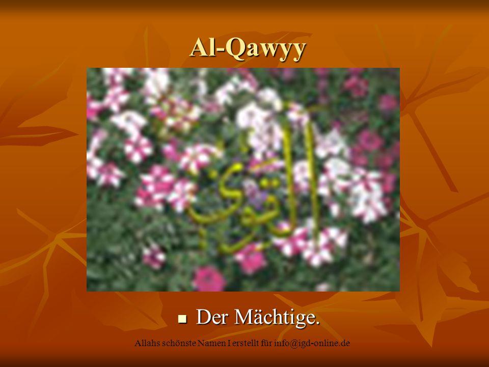 Allahs schönste Namen I erstellt für info@igd-online.de Al-Qawyy Al-Qawyy Der Mächtige. Der Mächtige.