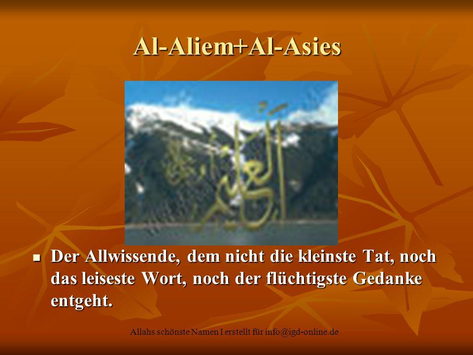 Allahs schönste Namen I erstellt für info@igd-online.de Der Allwissende, dem nicht die kleinste Tat, noch das leiseste Wort, noch der flüchtigste Geda