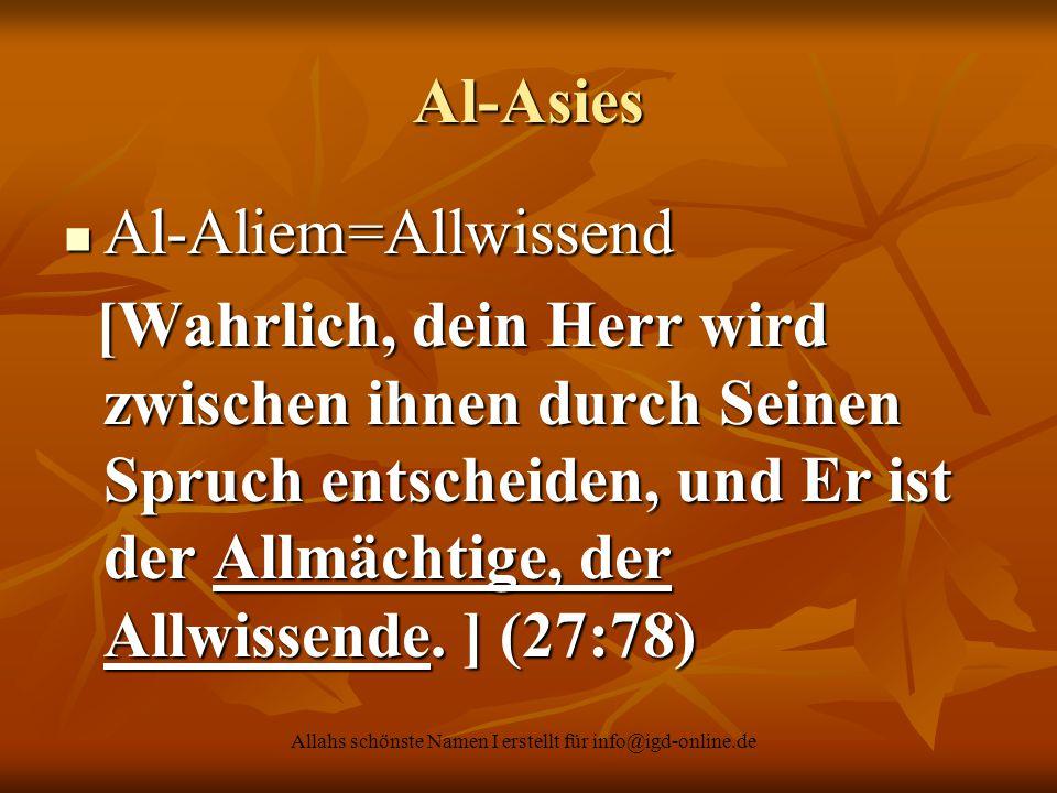 Allahs schönste Namen I erstellt für info@igd-online.de Al-Asies Al-Aliem=Allwissend Al-Aliem=Allwissend [Wahrlich, dein Herr wird zwischen ihnen durc