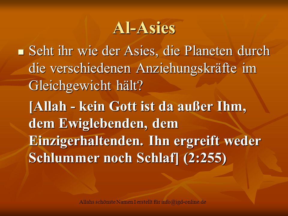 Allahs schönste Namen I erstellt für info@igd-online.de Al-Asies Seht ihr wie der Asies, die Planeten durch die verschiedenen Anziehungskräfte im Glei