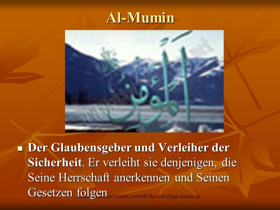 Allahs schönste Namen I erstellt für info@igd-online.de Der Glaubensgeber und Verleiher der Sicherheit. Er verleiht sie denjenigen, die Seine Herrscha