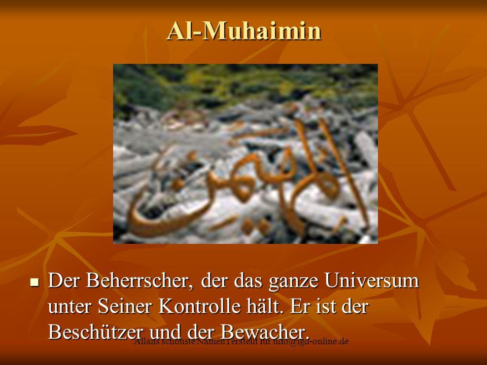 Allahs schönste Namen I erstellt für info@igd-online.de Der Beherrscher, der das ganze Universum unter Seiner Kontrolle hält. Er ist der Beschützer un